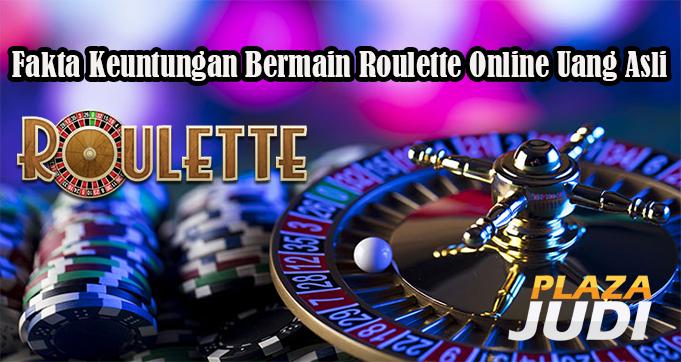 Fakta Keuntungan Bermain Roulette Online Uang Asli