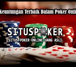 Ketahui Keuntungan Terbaik Dalam Poker Online Resmi